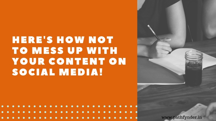 here's how not to mess up with your content on social media! (1)